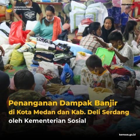 Penanganan Dampak Bencana Banjir di Kota Medan dan Kab. Deli Serdang oleh Kementerian Sosial
